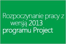 Rozpoczynanie pracy z wersją 2013 programu Project