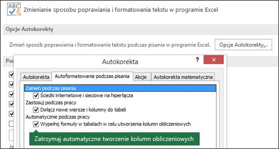 """Wyłączanie kolumn obliczeniowych tabeli z pliku > Opcje > Narzędzia sprawdzające > Opcje Autokorekty > Usuń zaznaczenie """"Wypełnij formuły w tabelach w celu utworzenia kolumn obliczeniowych""""."""