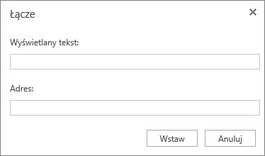 Zrzut ekranu przedstawiający okno dialogowe Link z polami Tekst do wyświetlenia i Adres umożliwiającymi dodanie informacji dotyczących hiperlinku.