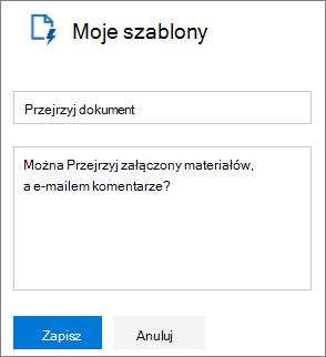"""Zrzut ekranu przedstawiający panel Moje szablony programu Outlook w sieci web podczas tworzenia nowego szablonu. Przykładowy tekst dla nazwy szablonu jest """"Przejrzyj"""" i przykładowy tekst wiadomości jest """"Może możesz przejrzeć załączony materiałów, a e-mailem swoje komentarze?"""""""