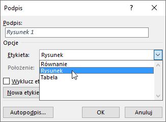 Aby ustawić opcje podpisu dla rysunku, tabeli lub równania, użyj okna dialogowego podpisu.