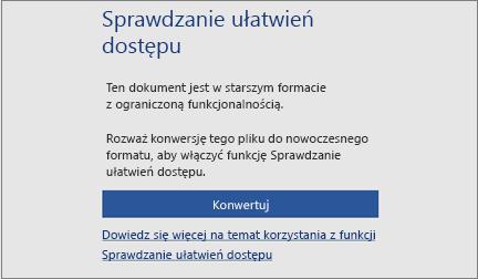 Komunikat o ułatwieniach dostępu z prośbą o rozważenie przekonwertowania pliku na nowoczesny format w celu skorzystania ze wszystkich funkcji ułatwień dostępu