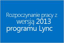 Rozpoczynanie pracy z wersją 2013 programu Lync