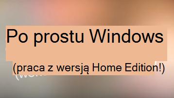 """Słowa """"Prosty system Windows — praca z wersją Home Edition"""" na kolorowym tle"""