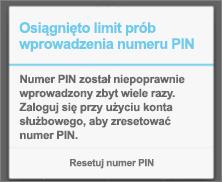 Jeśli wprowadzisz nieprawidłowy numer PIN zbyt wiele razy, będzie trzeba go zresetować.