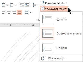 Menu Wyrównaj tekst na Wstążce umożliwia wybór tekstu w pionie wyrównany do góry lub u dołu jego kontenera, czy jest wyśrodkowany w pionie na środku.