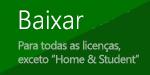 Se você tem uma licença do O365 ou do Office 2016, exceto Home & Student, baixe o instalador.