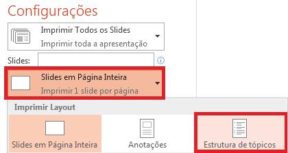 No painel Impressão, clique em Slides em Página Inteira e selecione Estrutura de Tópicos na lista Layout de Impressão.