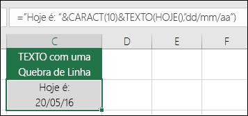 """Exemplo do uso de texto com CARACT(10) para inserir uma quebra de linha. =""""Hoje é: """"&CARACT(10))&TEXTO(HOJE();""""DD/MM/AA"""")"""