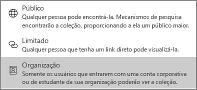 Para a visibilidade do conteúdo, selecione Público, Limitado ou Organização.