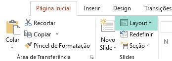 O botão Layout, na guia Página Inicial do PowerPoint, mostra todos os layouts de slide disponíveis