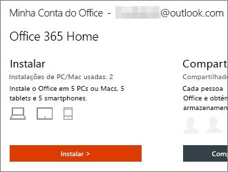 Para planos do Office 365, selecione Instalar > na home page Minha Conta do Office