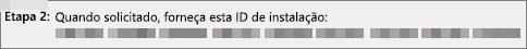 Mostra a ID de Instalação que você fornece para a Central de Ativação de Produtos por telefone