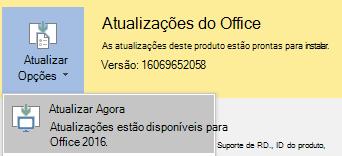Para obter a versão mais recente do Office 2016, clique em Opções de atualização e em seguida atualizar agora.