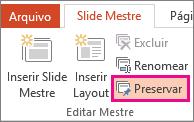 Opção Preservar na guia Slide Mestre
