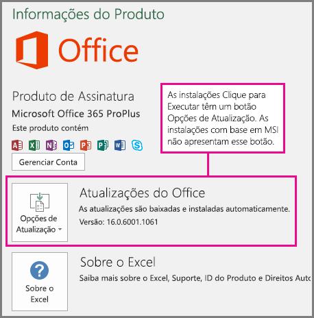 As instalações com tecnologia Clique para Executar têm um botão Opções de Atualização na página Conta. As instalações com base em MSI não apresentam esse botão.