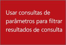 Usar consultas de parâmetro para filtrar resultados de consulta