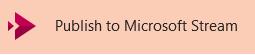 Botão para publicação de vídeo no Microsoft Stream