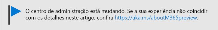 Arte com texto: O centro de administração está mudando; confira https://aka.ms/aboutM365Preview.