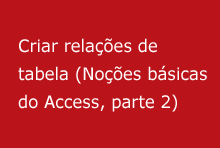Criar relações de tabela (Noções básicas do Access, parte 2)