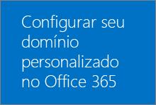 Configurar seu domínio personalizado no Office 365