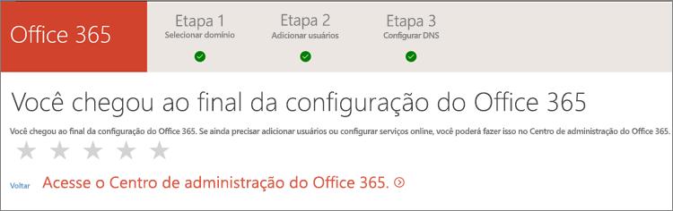 Concluído! Acesse o Centro de administração do Office 365.