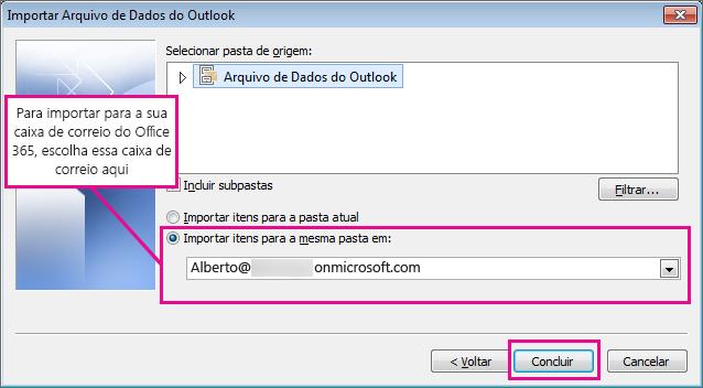 Para importar os emails, os contatos e o calendário para sua caixa de correio do Office 365, escolha essa caixa de correio aqui.