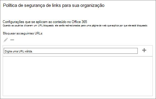 A lista de URLs bloqueado está no padrão política de segurança Links que se aplica a toda a sua organização.