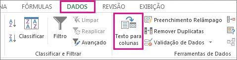 Clique na guia Dados e depois clique em Texto para Colunas