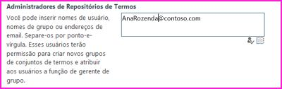 Captura de tela da caixa de texto Administradores do Repositório de Termos do Centro de Administração do SharePoint. Nesta caixa, você pode digitar o nome da pessoa que deseja adicionar como um administrador.