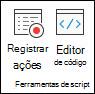 Grupo ferramentas de script contendo opções para registrar ações ou exibir o editor de código.