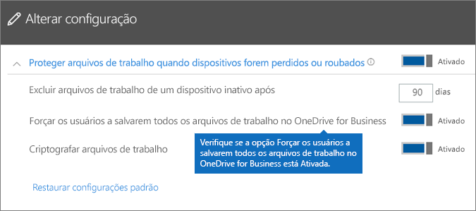 Verifique se a opção Forçar usuários a salvar todos os arquivos de trabalho no OneDrive for Business está definida em como Ativada.