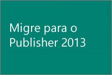 Migre para o Publisher 2013