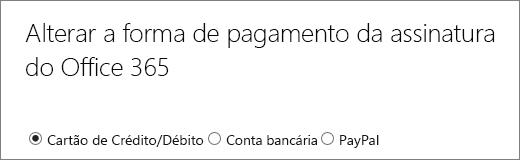 Início da página Mudar a forma de pagamento do Office 365, mostrando 3 opções de pagamento diferentes.
