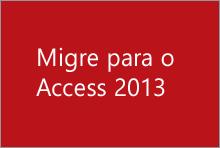 Migre para o Access 2013