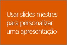 Usar slides mestres para personalizar uma apresentação