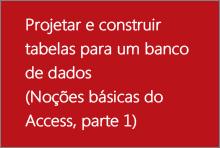 Projetar e construir tabelas de um banco de dados (Noções básicas do Access, parte 1)