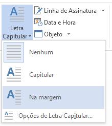 No menu Letra Capitular, escolha a opção Na margem para a letra capitular na margem e não no parágrafo.