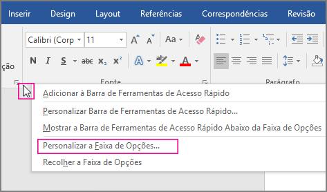 Coloque o mouse sobre qualquer espaço vazio na faixa de opções e clique com o botão direito do mouse e escolha Personalizar a faixa de opções.