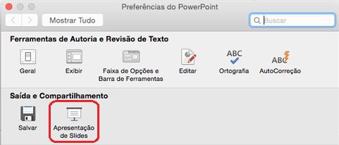 Na caixa de diálogo Preferências do PowerPoint, em saída e compartilhamento, clique em apresentação de slides.