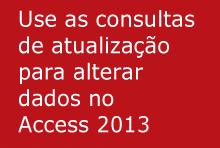 Use as consultas de atualização para alterar dados no Access 2013