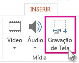 Inserir > Gravação de Tela