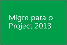 Migre para o Project 2013