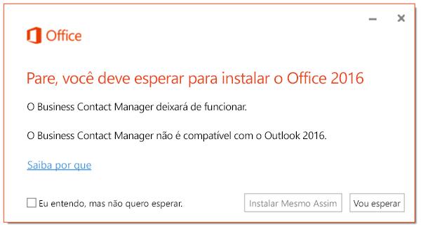 Pare, você deve esperar para instalar o Office 2016 porque o Business Contact Manager deixará de funcionar.