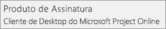Captura de tela do nome Produto de Assinatura: O Cliente de Desktop do Microsoft Project Online, como ele aparece na seção Arquivo > Conta do Project.