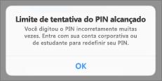 Após muitas tentativas de PIN incorretas, você precisará redefinir seu PIN.