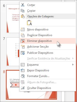 Clique com o botão direito do rato numa miniatura de diapositivo no PowerPoint e, em seguida, clique em Eliminar Diapositivo.