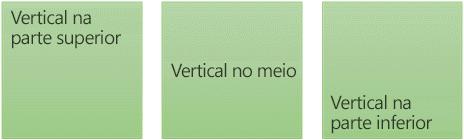Três opções de alinhamento de texto vertical: superior, meio e inferior