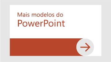 Mais modelos do PowerPoint