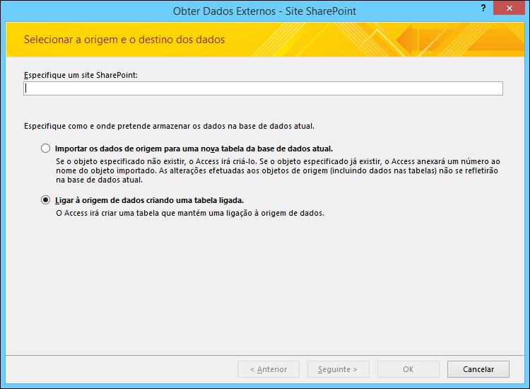 Selecione a opção para importar ou ligar a um site do SharePoint, na caixa de diálogo Obter Dados Externos - Site SharePoint.